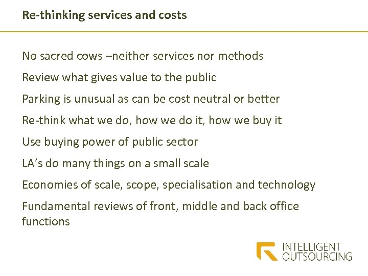 Re-thinking services and costs No sacred cows –neither services nor methods Review what gives