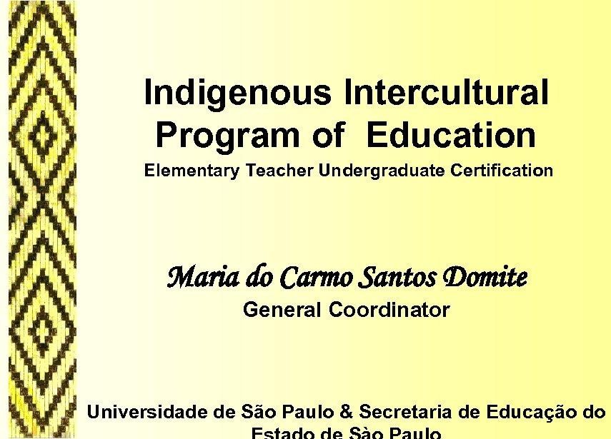 Indigenous Intercultural Program of Education Elementary Teacher Undergraduate Certification Maria do Carmo Santos Domite