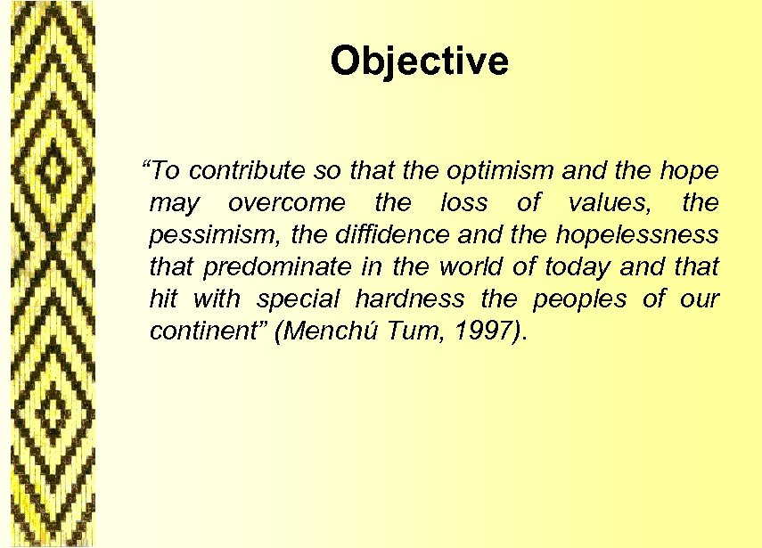 """Objective """"To contribute so that the optimism and the hope may overcome the loss"""