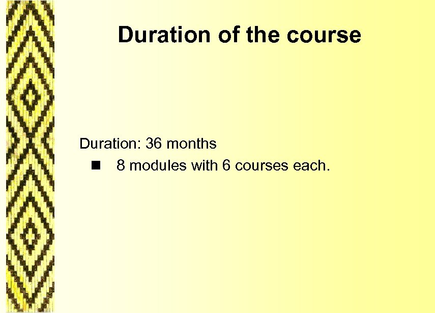 Duration of the course Duration: 36 months n 8 modules with 6 courses each.