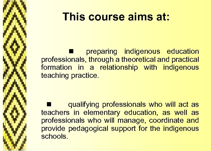 This course aims at: n preparing indigenous education professionals, through a theoretical and practical