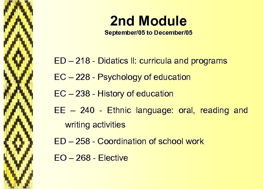 2 nd Module September/05 to December/05 ED – 218 - Didatics ll: curricula and