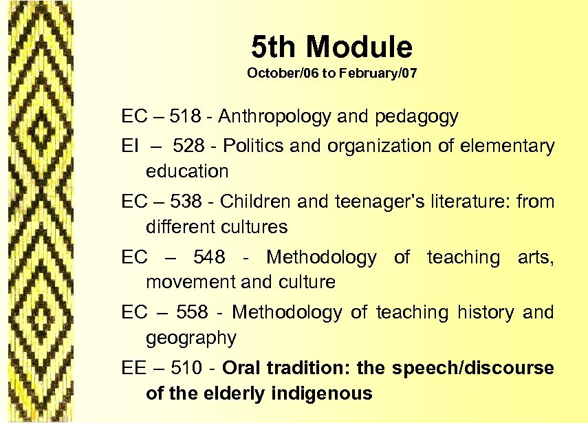 5 th Module October/06 to February/07 EC – 518 - Anthropology and pedagogy EI