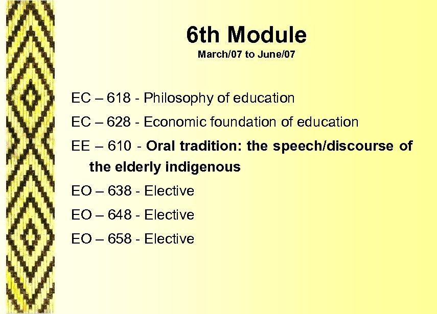 6 th Module March/07 to June/07 EC – 618 - Philosophy of education EC