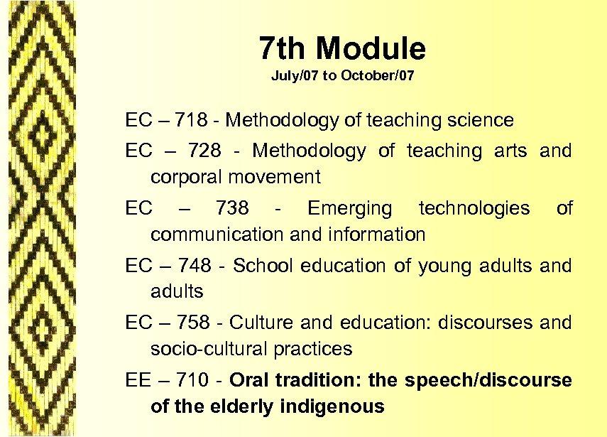 7 th Module July/07 to October/07 EC – 718 - Methodology of teaching science
