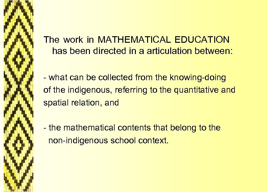 The work in MATHEMATICAL EDUCATION has been directed in a articulation between: -