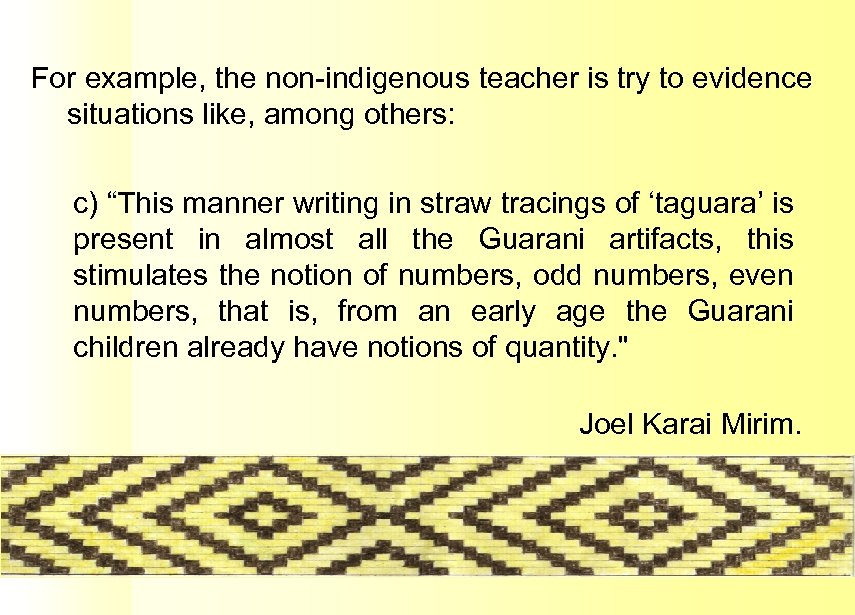 For example, the non-indigenous teacher is try to evidence situations like, among others: