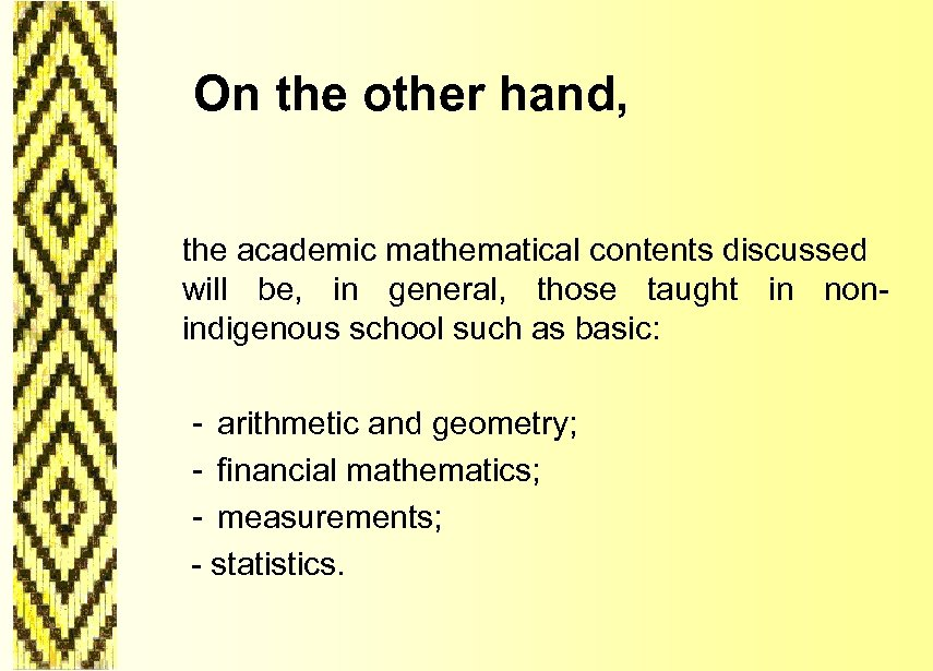 On the other hand, the academic mathematical contents discussed will be, in general,