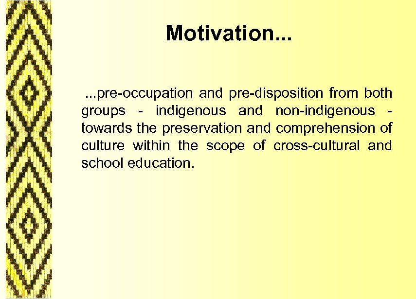Motivation. . . . pre-occupation and pre-disposition from both groups - indigenous and non-indigenous