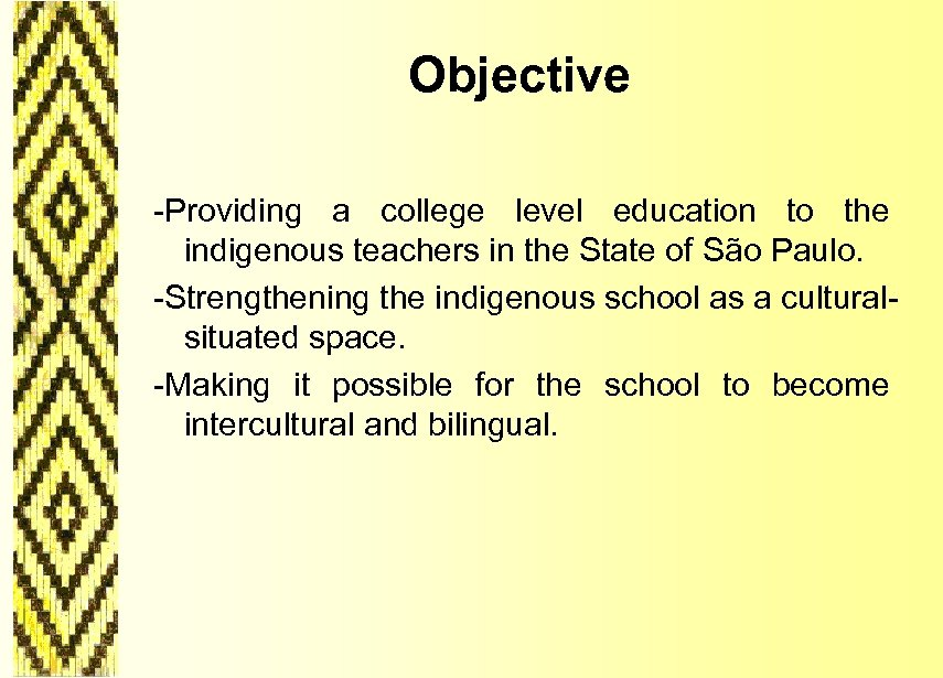 Objective -Providing a college level education to the indigenous teachers in the State of