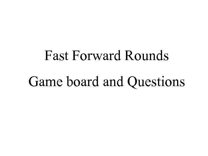 Fast Forward Rounds Game board and Questions