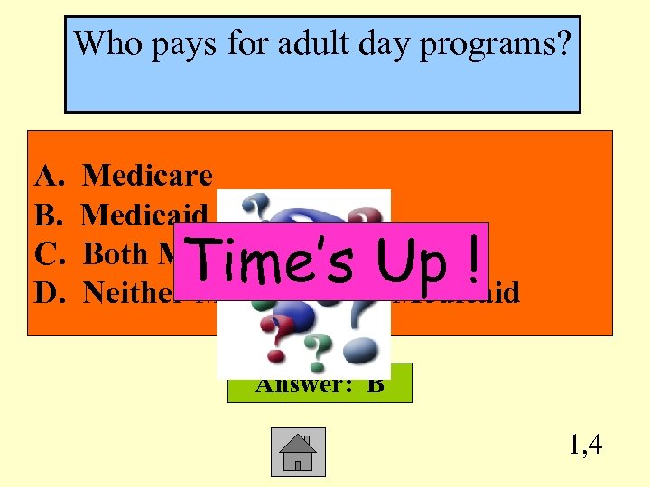 Who pays for adult day programs? A. B. C. D. Medicare Medicaid Both Medicare