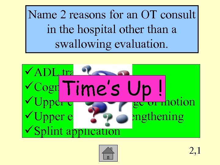 Name 2 reasons for an OT consult in the hospital other than a swallowing