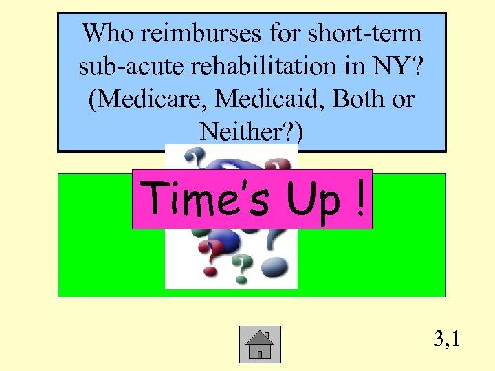 Who reimburses for short-term sub-acute rehabilitation in NY? (Medicare, Medicaid, Both or Neither? )