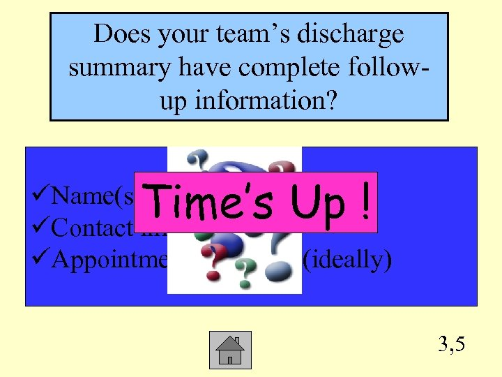 Does your team's discharge summary have complete followup information? Time's Up ! üName(s) of