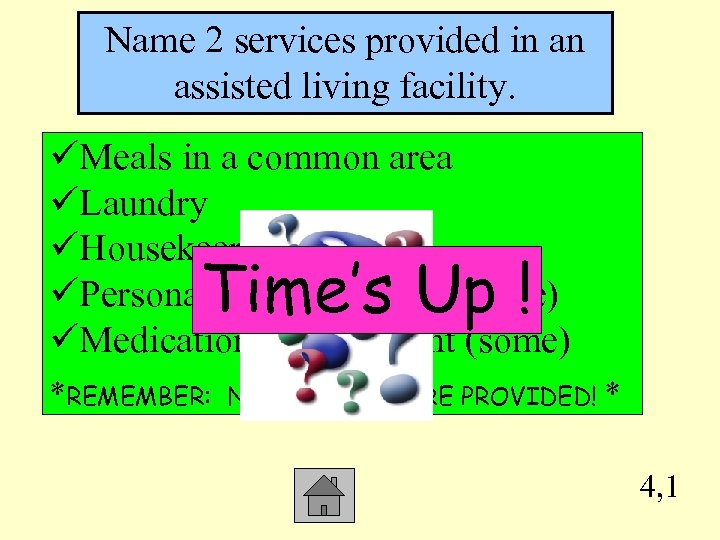 Name 2 services provided in an assisted living facility. üMeals in a common area