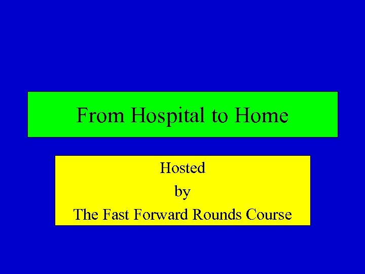 From Hospital to Home Hosted by The Fast Forward Rounds Course
