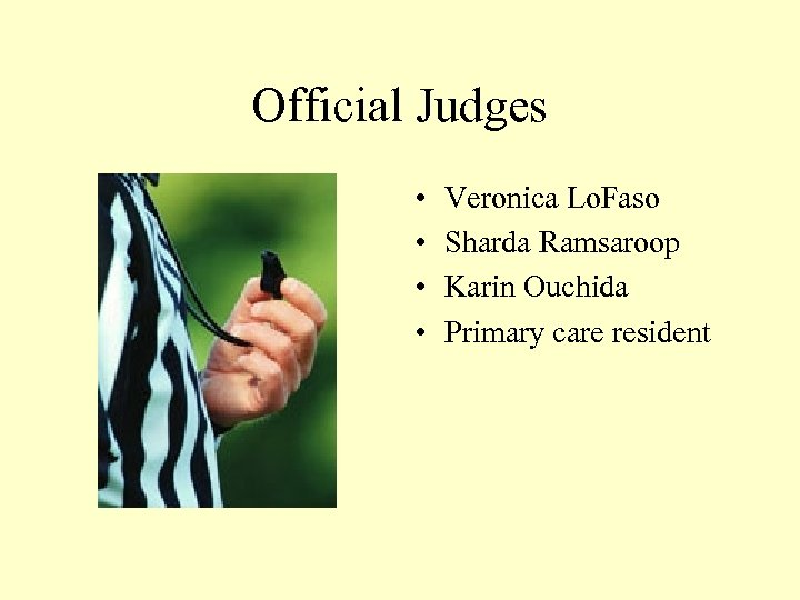 Official Judges • • Veronica Lo. Faso Sharda Ramsaroop Karin Ouchida Primary care resident