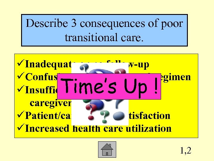 Describe 3 consequences of poor transitional care. üInadequate or no follow-up üConfusing or incorrect