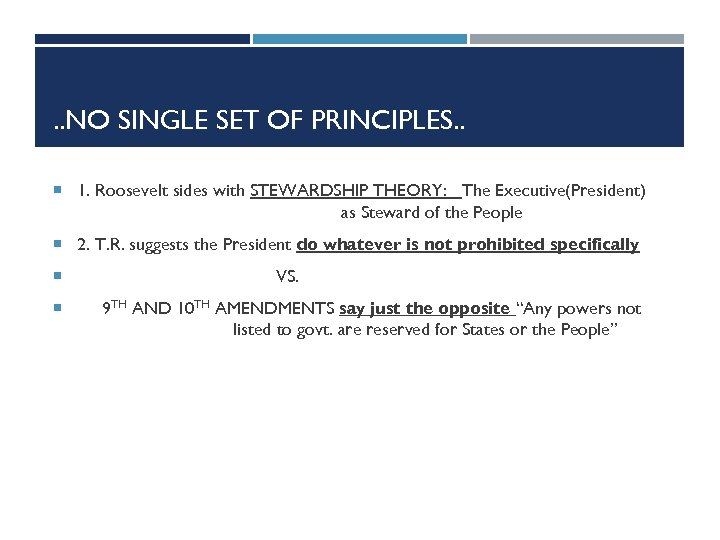 . . NO SINGLE SET OF PRINCIPLES. . 1. Roosevelt sides with STEWARDSHIP THEORY: