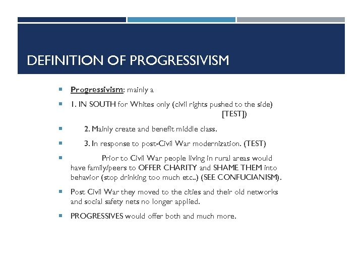 DEFINITION OF PROGRESSIVISM Progressivism: mainly a 1. IN SOUTH for Whites only (civil rights