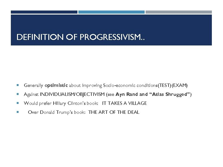 DEFINITION OF PROGRESSIVISM. . Generally optimistic about improving Socio-economic conditions(TEST)(EXAM) Against INDIVIDUALISM/OBJECTIVISM (see Ayn