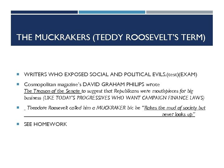 THE MUCKRAKERS (TEDDY ROOSEVELT'S TERM) WRITERS WHO EXPOSED SOCIAL AND POLITICAL EVILS. (test)(EXAM) Cosmopolitan