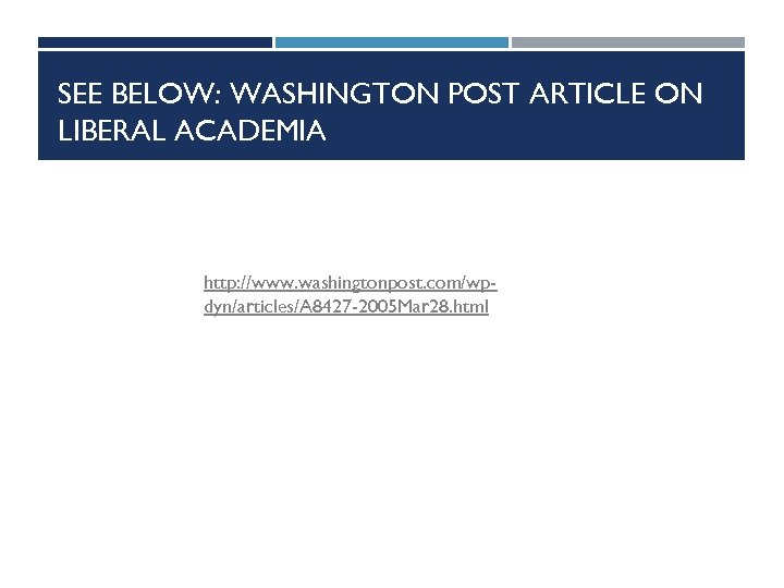 SEE BELOW: WASHINGTON POST ARTICLE ON LIBERAL ACADEMIA http: //www. washingtonpost. com/wpdyn/articles/A 8427 -2005
