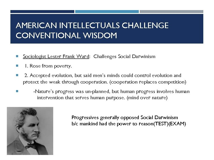 AMERICAN INTELLECTUALS CHALLENGE CONVENTIONAL WISDOM Sociologist Lester Frank Ward: Challenges Social Darwinism 1. Rose