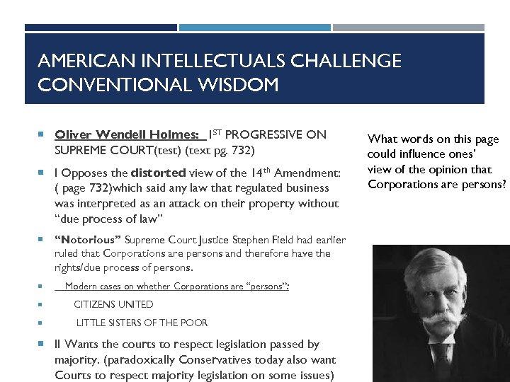 AMERICAN INTELLECTUALS CHALLENGE CONVENTIONAL WISDOM Oliver Wendell Holmes: 1 ST PROGRESSIVE ON SUPREME COURT(test)