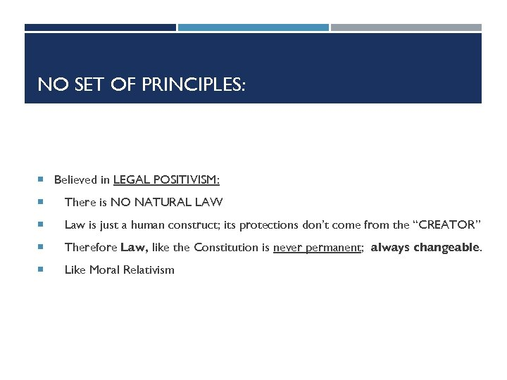 NO SET OF PRINCIPLES: Believed in LEGAL POSITIVISM: There is NO NATURAL LAW Law