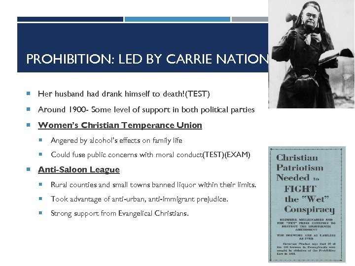 PROHIBITION: LED BY CARRIE NATION Her husband had drank himself to death!(TEST) Around 1900