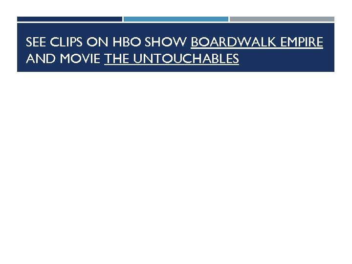 SEE CLIPS ON HBO SHOW BOARDWALK EMPIRE AND MOVIE THE UNTOUCHABLES