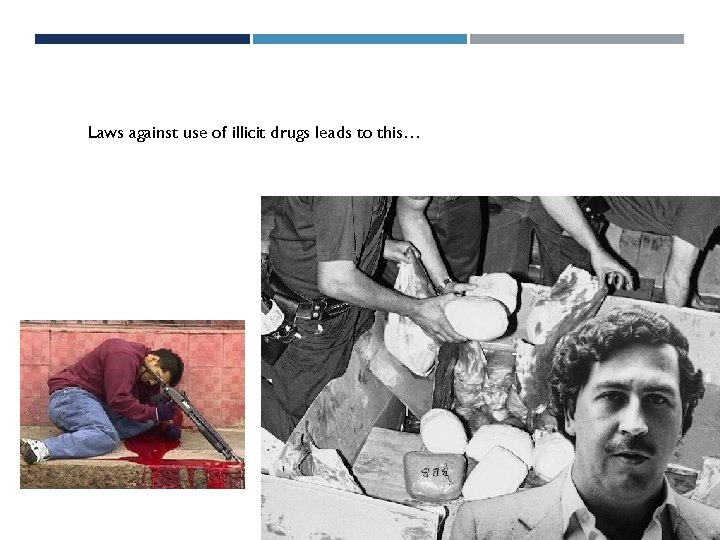 Laws against use of illicit drugs leads to this…