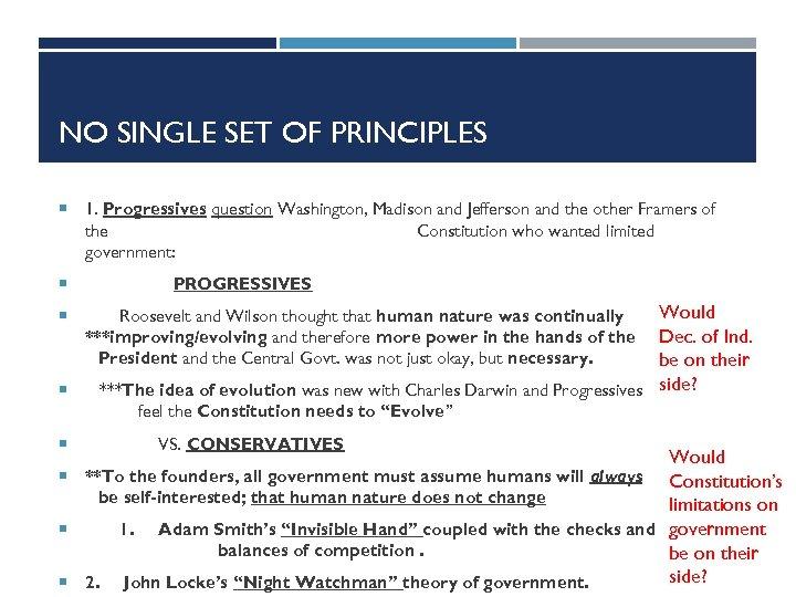 NO SINGLE SET OF PRINCIPLES 1. Progressives question Washington, Madison and Jefferson and the