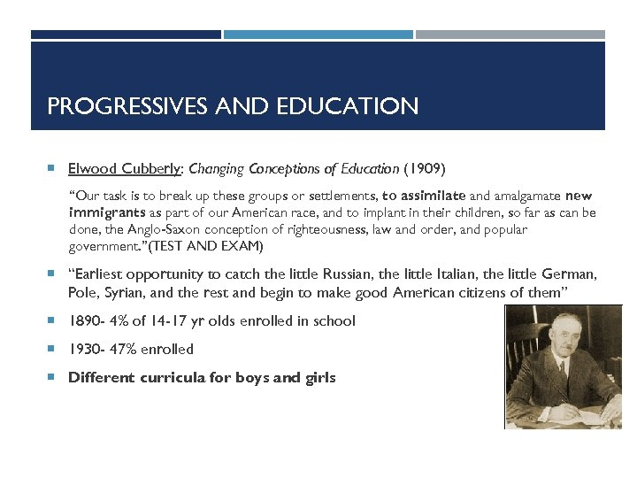 """PROGRESSIVES AND EDUCATION Elwood Cubberly: Changing Conceptions of Education (1909) """"Our task is to"""