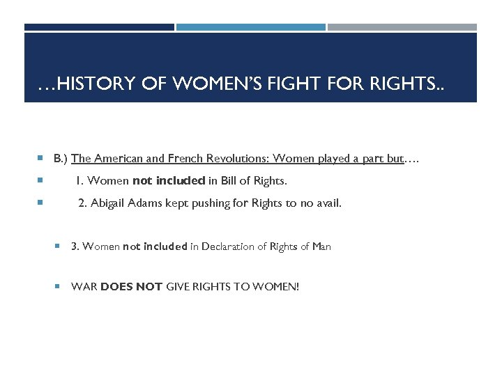 …HISTORY OF WOMEN'S FIGHT FOR RIGHTS. . B. ) The American and French Revolutions: