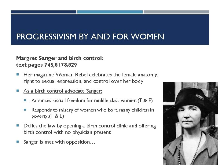 PROGRESSIVISM BY AND FOR WOMEN Margret Sanger and birth control: text pages 745, 817&829