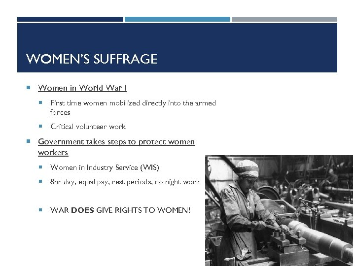 WOMEN'S SUFFRAGE Women in World War I First time women mobilized directly into the