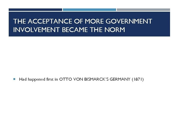 THE ACCEPTANCE OF MORE GOVERNMENT INVOLVEMENT BECAME THE NORM Had happened first in OTTO