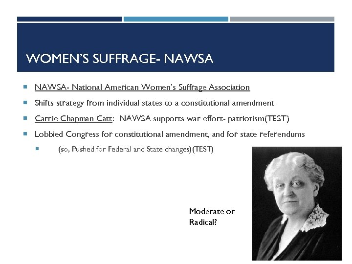 WOMEN'S SUFFRAGE- NAWSA- National American Women's Suffrage Association Shifts strategy from individual states to