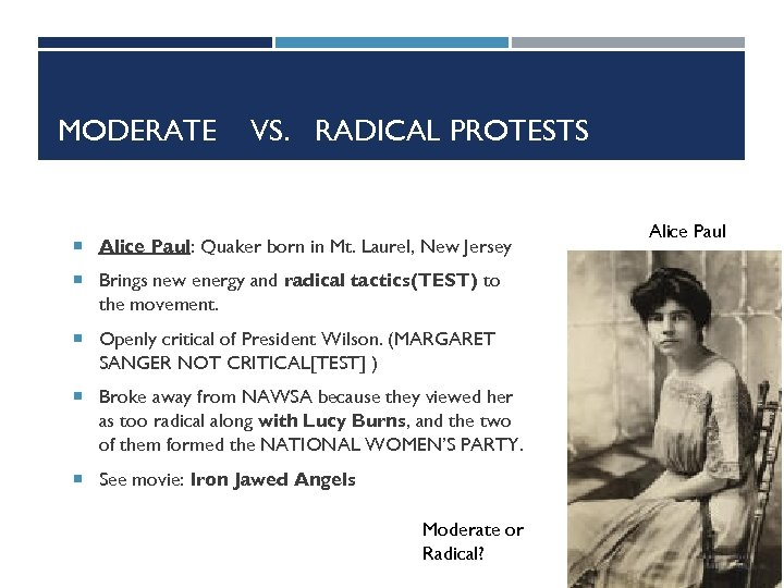 MODERATE VS. RADICAL PROTESTS Alice Paul: Quaker born in Mt. Laurel, New Jersey Brings