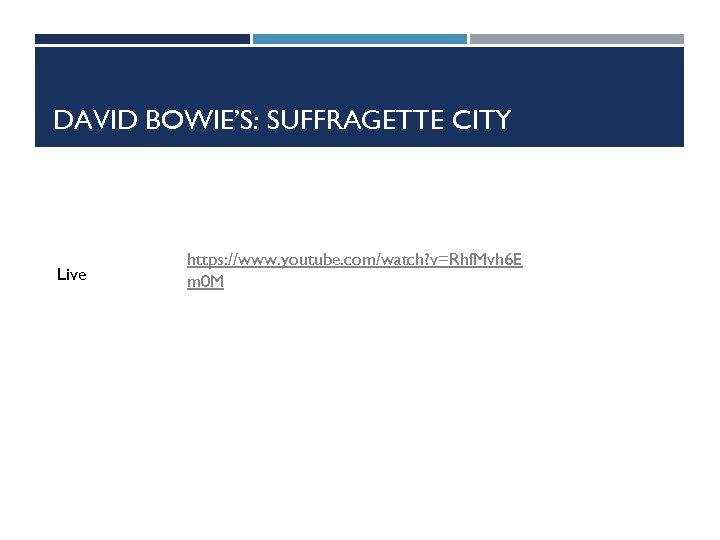 DAVID BOWIE'S: SUFFRAGETTE CITY Live https: //www. youtube. com/watch? v=Rhf. Mvh 6 E m