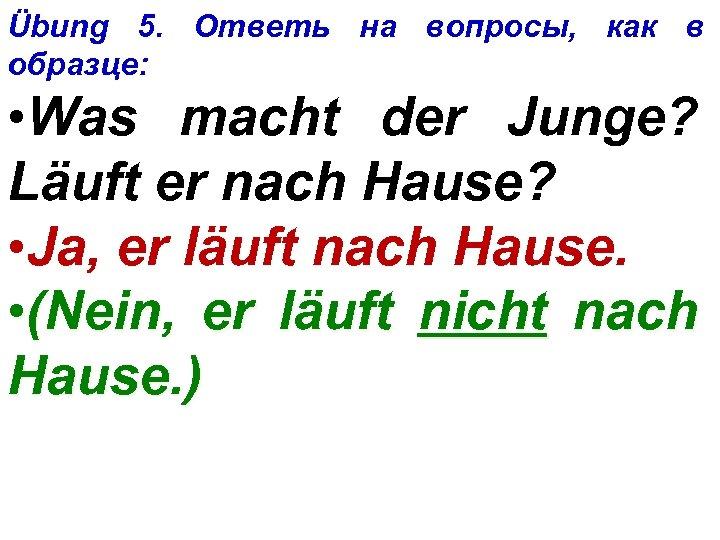 Übung 5. Ответь на вопросы, как в образце: • Was macht der Junge? Läuft