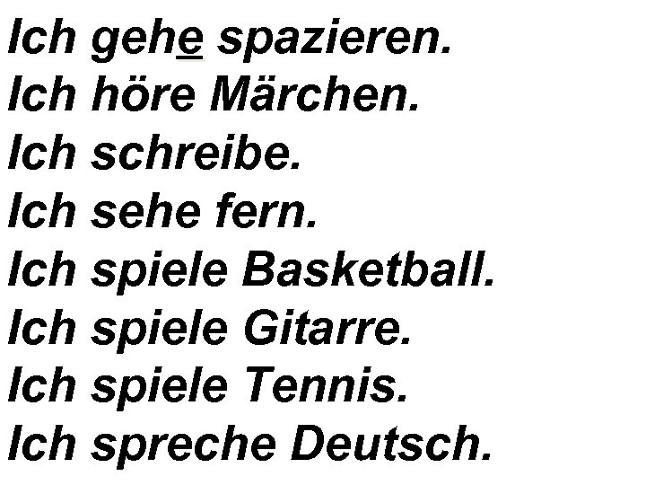 Ich gehe spazieren. Ich höre Märchen. Ich schreibe. Ich sehe fern. Ich spiele Basketball.