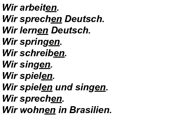 Wir arbeiten. en Wir sprechen Deutsch. Wir lernen Deutsch. Wir springen. en Wir schreiben.
