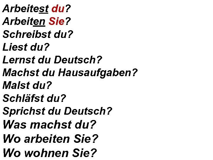 Arbeitest du? du Arbeiten Sie? Sie Schreibst du? Liest du? Lernst du Deutsch? Machst