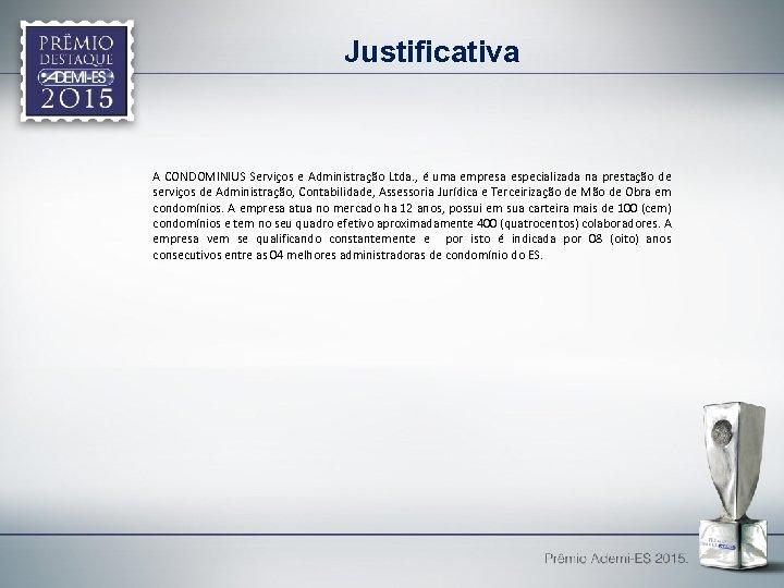 Justificativa A CONDOMINIUS Serviços e Administração Ltda. , é uma empresa especializada na prestação