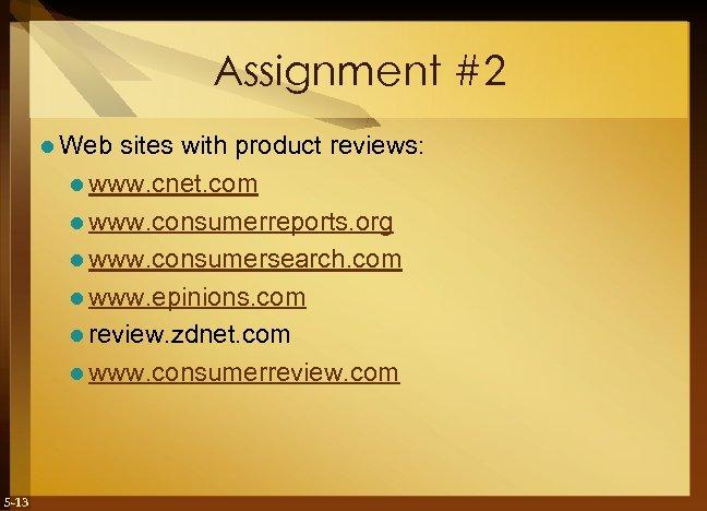 Assignment #2 l Web sites with product reviews: l www. cnet. com l www.