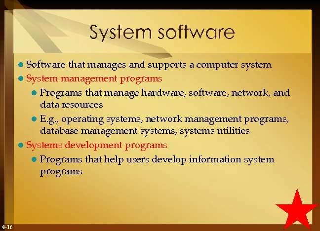 System software Software that manages and supports a computer system l System management programs